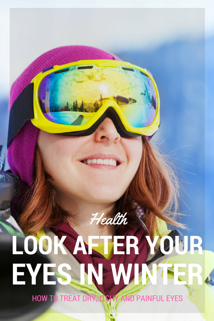 Look after your eyes in winter. How to treat dry and itchy eyes and why you should use sunglasses and skiing goggles when you're rocking the slopes.