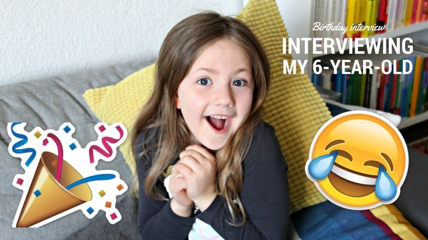 birthday interview with my 6-year-old