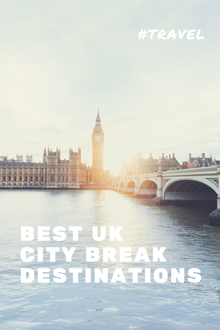 city breaks in the uk, uk city breaks, uk city break destinations, best uk city breaks (1)