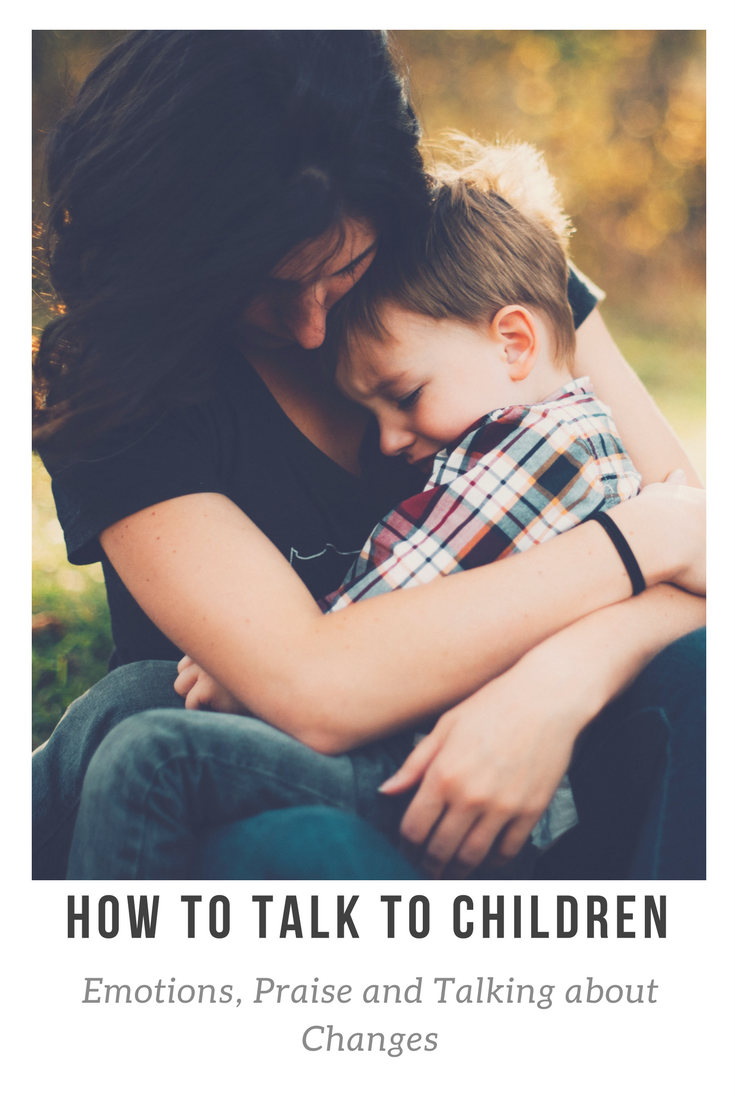 how to talk to your children - Emotions, Praise and Talking about Changes