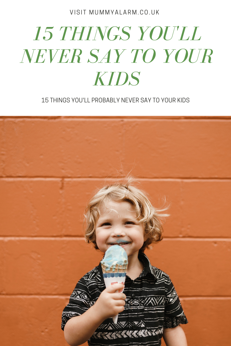 20 things parents will probably never say to their children - blogger edition (2) (1)